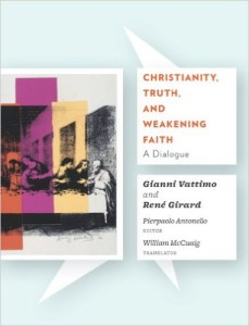Girard - Christianity Truth and Weakening Faith