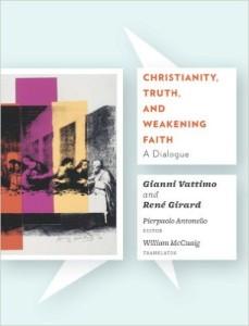 Girard - Christianity Truth and Weakening Faith