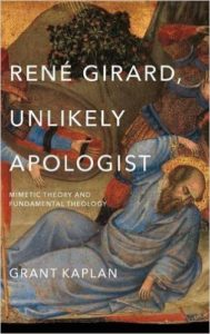 kaplan-rene-girard-unlikely-apologist